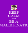 KEEP CALM AND BE A MALIK FINATIC - Personalised Poster A4 size