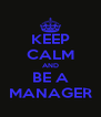 KEEP CALM AND BE A MANAGER - Personalised Poster A4 size
