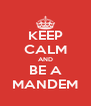 KEEP CALM AND BE A MANDEM - Personalised Poster A4 size
