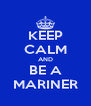 KEEP CALM AND BE A MARINER - Personalised Poster A4 size