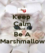 Keep  Calm And  Be A Marshmallow - Personalised Poster A4 size