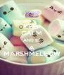 KEEP CALM AND BE A MARSHMELLOW - Personalised Poster A4 size