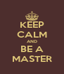 KEEP CALM AND BE A MASTER - Personalised Poster A4 size