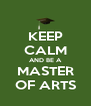 KEEP CALM AND BE A MASTER OF ARTS - Personalised Poster A4 size