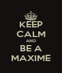 KEEP CALM AND BE A MAXIME - Personalised Poster A4 size