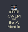 KEEP CALM AND Be A Medic - Personalised Poster A4 size