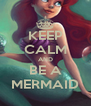 KEEP CALM AND BE A MERMAID - Personalised Poster A4 size