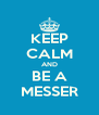 KEEP CALM AND BE A MESSER - Personalised Poster A4 size