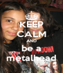 KEEP CALM AND be a metalhead - Personalised Poster A4 size
