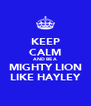 KEEP CALM AND BE A MIGHTY LION LIKE HAYLEY - Personalised Poster A4 size
