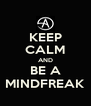 KEEP CALM AND BE A MINDFREAK - Personalised Poster A4 size