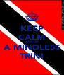KEEP CALM AND BE A MINDLESS TRINI - Personalised Poster A4 size