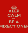 KEEP CALM AND BE A MIXECTIONER - Personalised Poster A4 size
