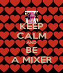 KEEP CALM AND BE A MIXER - Personalised Poster A4 size