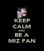 KEEP CALM AND BE A MIZ FAN - Personalised Poster A4 size