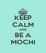 KEEP CALM AND BE A MOCHI - Personalised Poster A4 size