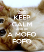 KEEP CALM AND BE A MOFO FOFO - Personalised Poster A4 size