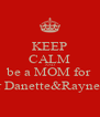 KEEP CALM AND be a MOM for for Danette&Raynette - Personalised Poster A4 size