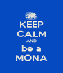 KEEP CALM AND be a MONA - Personalised Poster A4 size