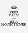 KEEP CALM AND BE A MONECTIONER - Personalised Poster A4 size