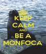 KEEP CALM AND BE A MONFOCA - Personalised Poster A4 size
