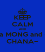 KEEP CALM AND be a MONG and say CHANA~ - Personalised Poster A4 size