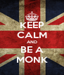KEEP CALM AND BE A MONK - Personalised Poster A4 size