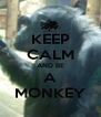KEEP CALM AND BE A MONKEY - Personalised Poster A4 size