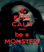 KEEP CALM AND be a MONSTER! - Personalised Poster A4 size