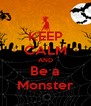 KEEP CALM AND Be a Monster - Personalised Poster A4 size