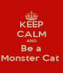 KEEP CALM AND Be a Monster Cat  - Personalised Poster A4 size