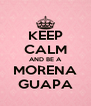 KEEP CALM AND BE A MORENA GUAPA - Personalised Poster A4 size