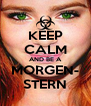 KEEP CALM AND BE A MORGEN- STERN - Personalised Poster A4 size