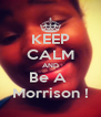 KEEP CALM AND Be A  Morrison ! - Personalised Poster A4 size
