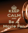 KEEP CALM AND Be A Movie Fan - Personalised Poster A4 size
