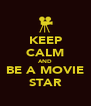 KEEP CALM AND BE A MOVIE STAR - Personalised Poster A4 size