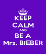 KEEP CALM AND BE A Mrs. BIEBER - Personalised Poster A4 size
