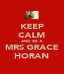 KEEP CALM AND BE A MRS GRACE HORAN - Personalised Poster A4 size