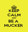 KEEP CALM AND BE A  MUCKER  - Personalised Poster A4 size