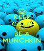KEEP CALM AND BE A MUNCHKIN - Personalised Poster A4 size