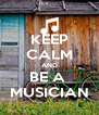 KEEP CALM AND BE A  MUSICIAN - Personalised Poster A4 size