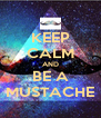 KEEP CALM AND BE A MUSTACHE - Personalised Poster A4 size