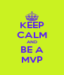 KEEP CALM AND BE A MVP - Personalised Poster A4 size