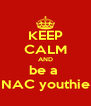 KEEP CALM AND be a  NAC youthie - Personalised Poster A4 size