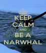KEEP CALM AND BE A NARWHAL - Personalised Poster A4 size