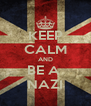 KEEP CALM AND BE A  NAZI - Personalised Poster A4 size