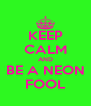 KEEP CALM AND BE A NEON FOOL - Personalised Poster A4 size