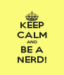 KEEP CALM AND BE A NERD! - Personalised Poster A4 size