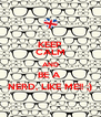 KEEP CALM AND BE A  NERD, LIKE ME!! ;) - Personalised Poster A4 size