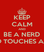 KEEP CALM AND BE A NERD WHO TOUCHES ARSES - Personalised Poster A4 size
